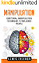 Manipulation: Emotional Manipulation Techniques To Influence People With Mind Control, Persuasion, NLP (English Edition)