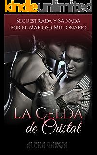 La Celda de Cristal: Secuestrada y Salvada por el Mafioso Millonario Ruso (Novela Romántica