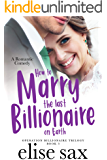 How to Marry the Last Billionaire on Earth (Operation Billionaire Trilogy Book 3)