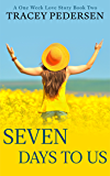 Seven Days To Us: A One Week Love Story. (One Week Love Stories Book 2)