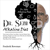 Dr. Sebi: Alkaline Diet: Your Guide to Detox Your Body, Cure for Herpes, Stop Smoking, Weight Loss, Hair Loss, STDs…
