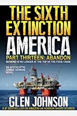 The Sixth Extinction America. Part Thirteen: Abandon. Kindle Edition