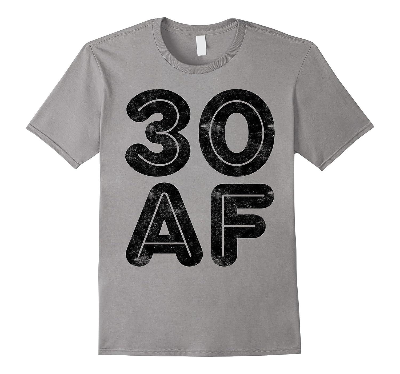 30 AF T-Shirt Funny 30th Birthday Gift Shirt-Art