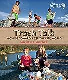 Trash Talk: Moving Toward a Zero-Waste World (Orca Footprints)