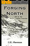 Forging North: Life on the Alaska Frontier