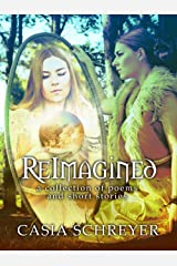 ReImagined: A Collection of Poems and Stories Kindle Edition