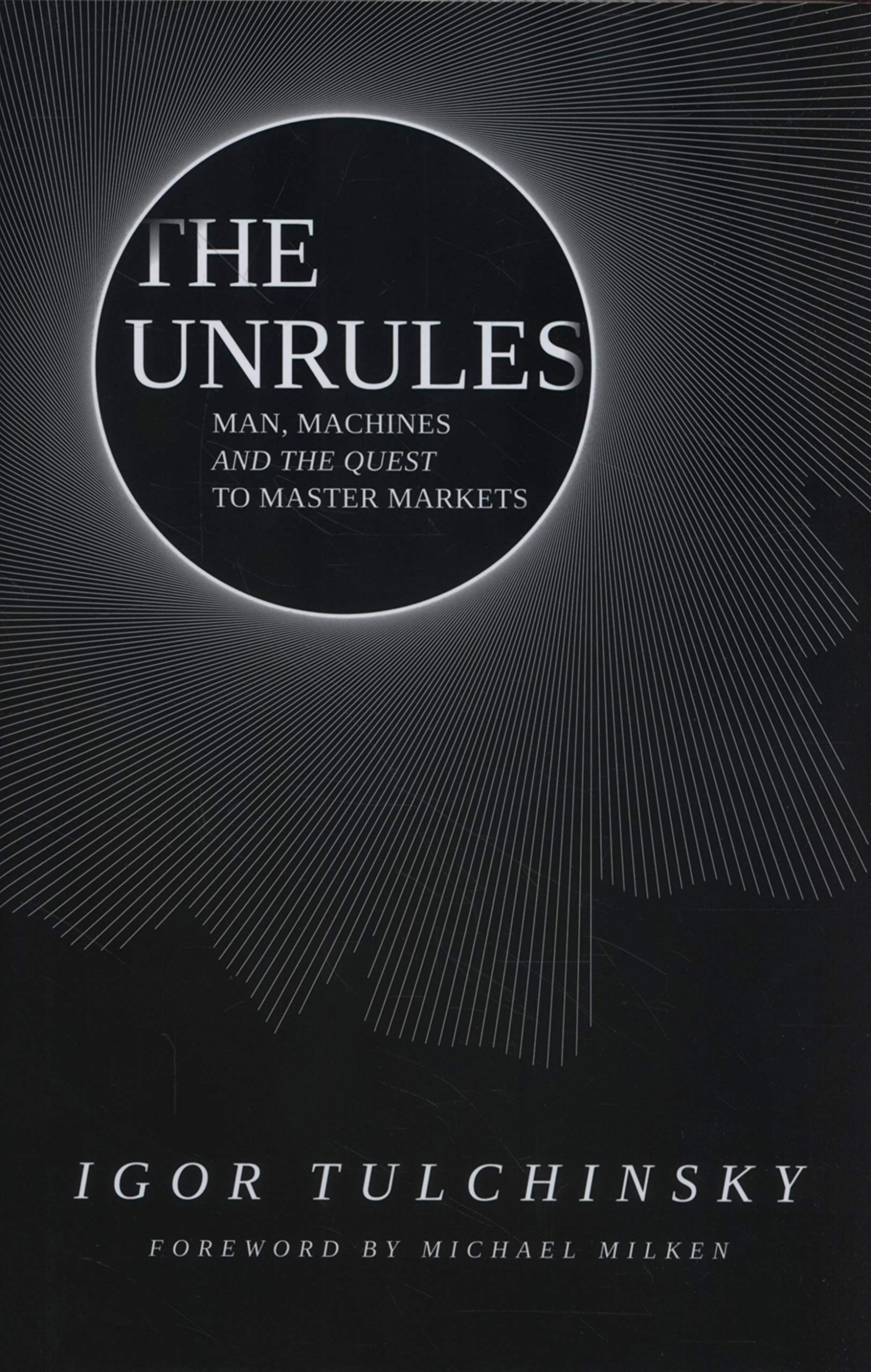 Amazon.com: The Unrules: Man, Machines and the Quest to Master Markets  (9781119372103): Igor Tulchinsky: Books