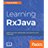 Learning RxJava: Reactive, Concurrent, and responsive applications