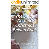 The Small German Christmas Baking Book: Successful and easy preparation. For beginners and professionals. The best…