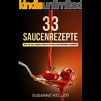 33 Saucenrezepte: Wie Sie aus jedem Gericht etwas Besonderes zaubern - Das Saucen Kochbuch