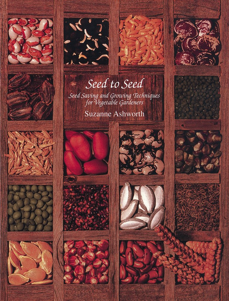 Seed to Seed: Seed Saving and Growing Techniques for Vegetable Gardeners, 2nd Edition by Ashworth, Suzanne/ Whealy, Kent