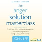 The Anger Solution Master Class: Do Anger Right, Change Your Life, Heal Your Relationships (Online Course) [Online Code]