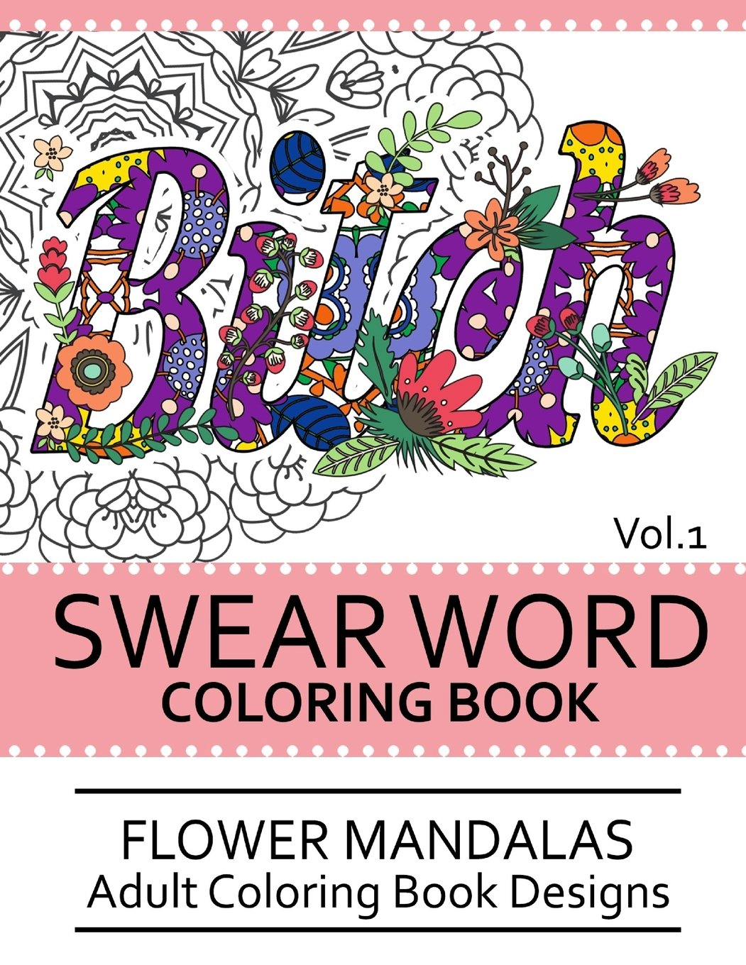 Swear word coloring book volume 1 - Amazon Com Swear Word Coloring Book Vol 1 Flower Mandalas Adult Coloring Book Designs Volume 1 9781539458777 Darkhead Books