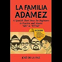 "A Spanish Short Story: La familia Adámez (Beginner Level #1): Learn and Master the use of ""SER"" & ""ESTAR"" (Fun Spanish Short Stories) (Spanish Edition)"