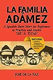 "A Spanish Short Story: La familia Adámez (Beginner Level #1): Learn and Master the use of ""SER"" & ""ESTAR"" (Fun Spanish Short Stories)"