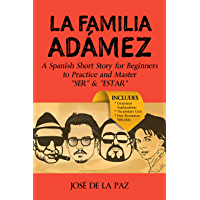 "A Spanish Short Story: La familia Adámez (Beginner Level #1): Learn and Master the use of ""SER"" & ""ESTAR"" (Fun Spanish Short Stories) (Spanish Edition)"