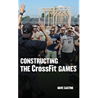 Constructing The CrossFit Games (English Edition)