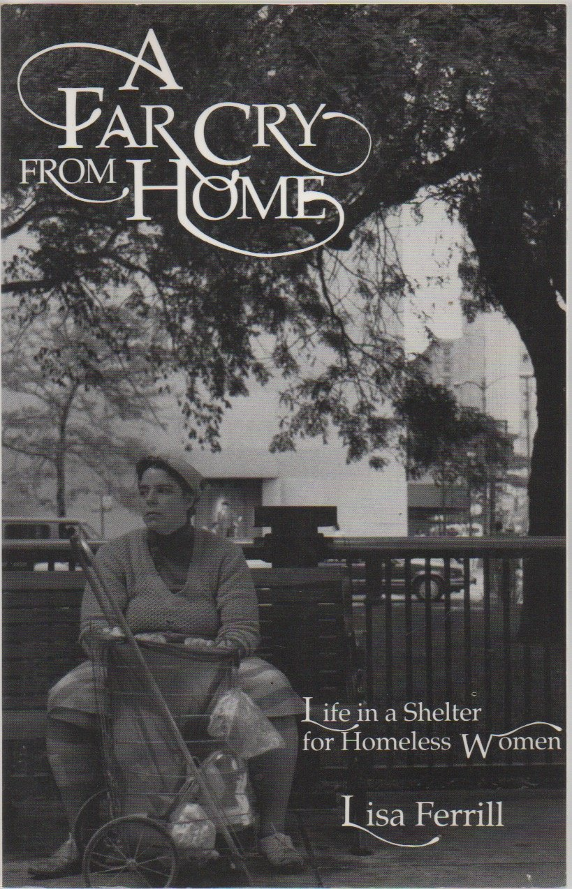 A Far Cry from Home: Life in a Shelter for Homeless Women, Ferrill, Lisa