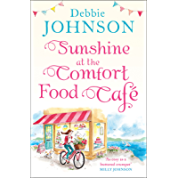 Sunshine at the Comfort Food Cafe: The most romantic, heartwarming and feel good novel of the summer! (The Comfort Food…