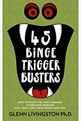 45 Binge Trigger Busters: How to Resist the Most Common Overeating Triggers Until They Lose Their Power Over You Kindle Edition