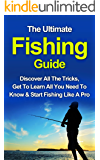 Fishing: The Ultimate Fishing Guide: Start Fishing Like A Pro, Discover All The Tricks & Get To Learn All You Need To Know (Fishing, Fishing Advice, Improve Your Fishing Skills)