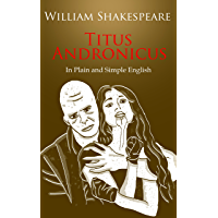 Titus Andronicus In Plain and Simple English (A Modern Translation and the Original Version) (Classics Retold Book 27…