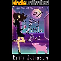 Pig Little Lies (Magic Market Mysteries Book 5)