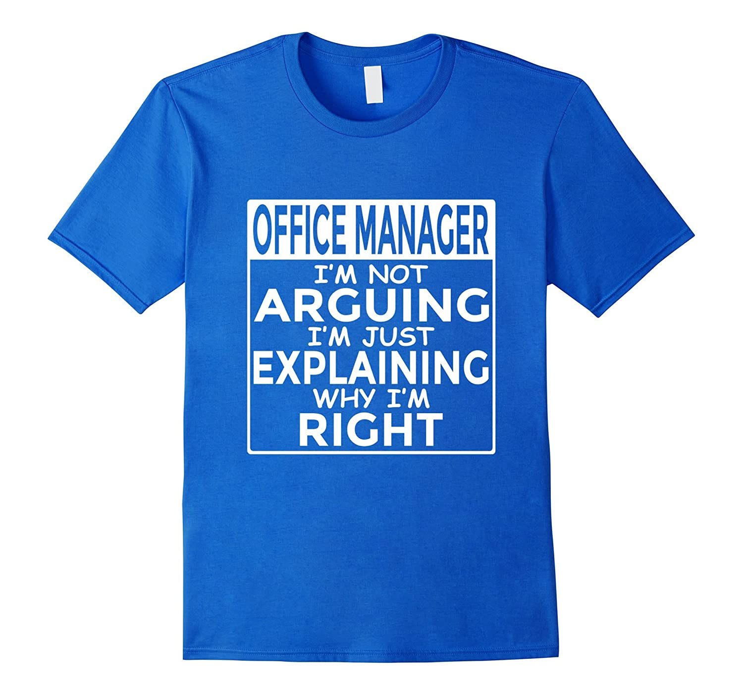 Office Manager I'm Not Arguing Just Explaining Why I'm Right-FL