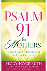 Psalm 91 for Mothers: God's Shield of Protection for Your Children Kindle Edition
