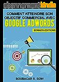 Comment Atteindre Son Objectif Commercial Avec Google Adwords: Guide Pratique Complet