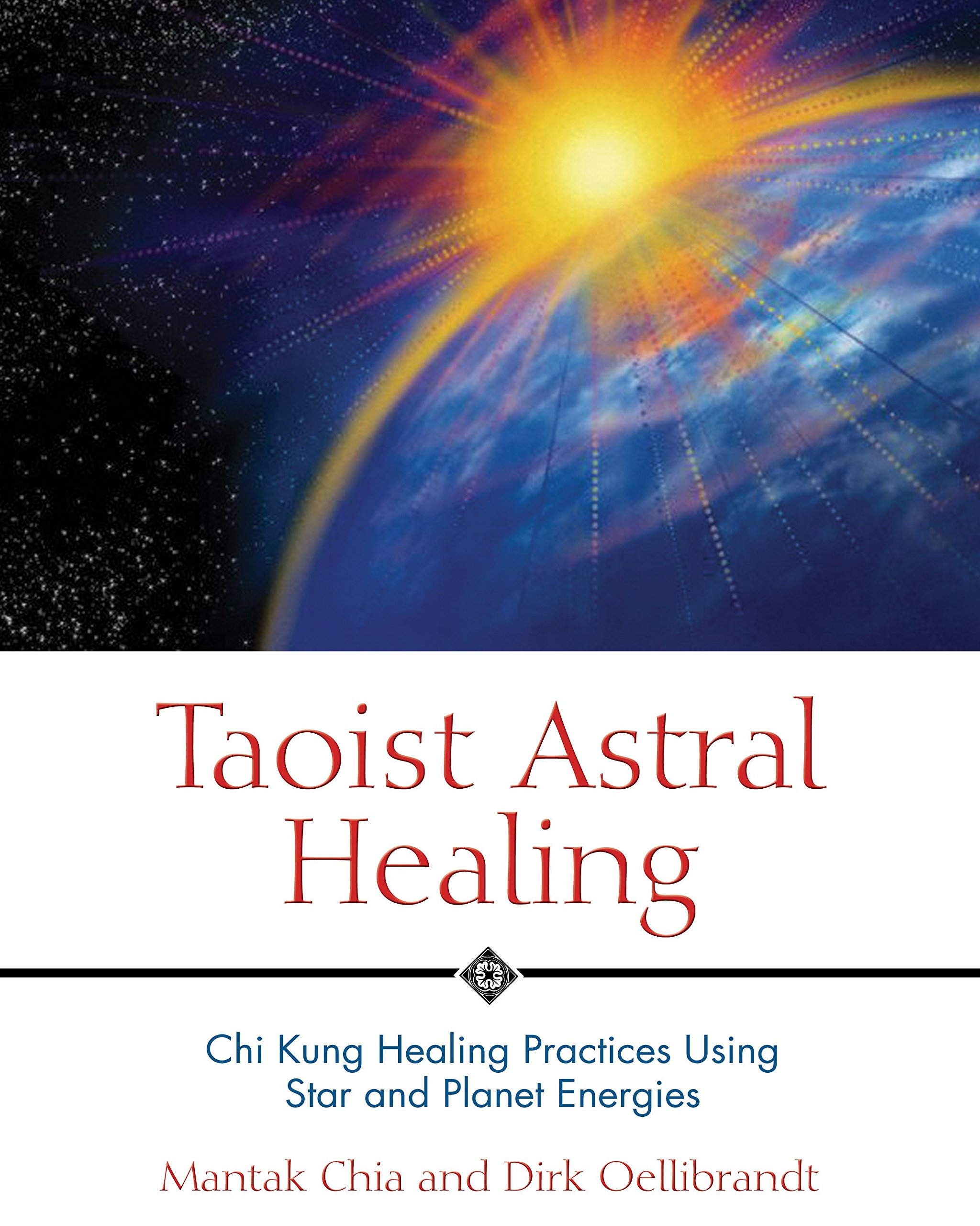 Taoist Astral Healing: Chi Kung Healing Practices Using Star and Planet  Energies: Mantak Chia, Dirk Oellibrandt: 9780892810895: Amazon.com: Books
