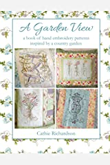 A Garden View: A book of hand embroidery patterns inspired by a country garden Paperback