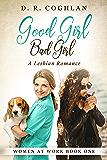 Good Girl Bad Girl: A Lesbian Romance (Women at Work Book 1)