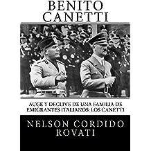Benito: Auge y declive de una familia de emigrantes italianos: los Canetti (Los Caneti nº 1) (Spanish Edition) Mar 27, 2017