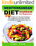 Mediterranean Diet Cookbook for Beginners: Your Mediterranean diet guide for beginners has everything you need to know…