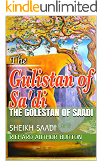 The Gulistan of Saadi in English Language: SHEIKH SAADI (GOLESTAN SAADI Book 13)