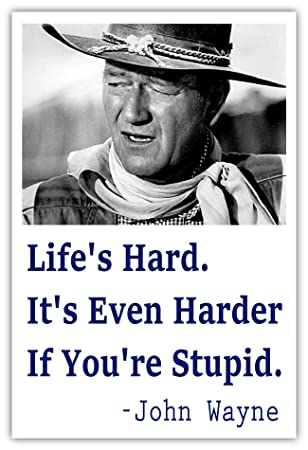 Lifeu0027s Hard Itu0027s Even Harder If Youu0027re Stupid Funny John Wayne Quote  Sticker Decal