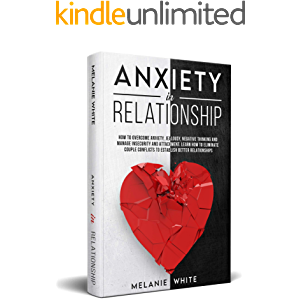ANXIETY IN RELATIONSHIP: How to overcome anxiety, jealousy, negative thinking, manage insecurity and attachment. Learn…