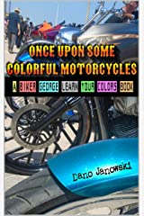 Once Upon Some Colorful Motorcycles: A Biker George Learn Your Colors Book Kindle Edition