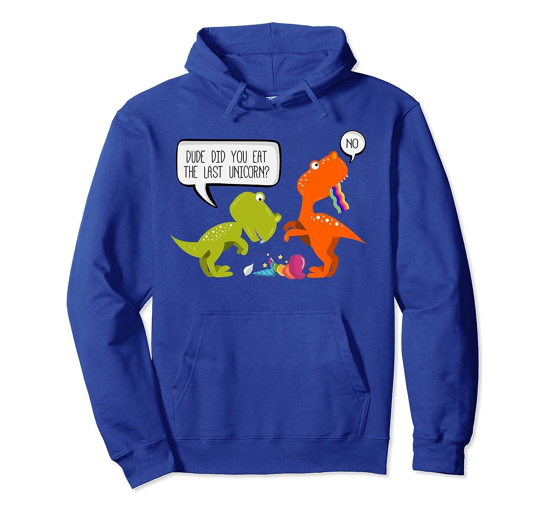Dinosaur Gift Dude did you eat the Last Unicorn Hoodie-ah my shirt one gift