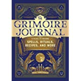 The Grimoire Journal: A Place to Record Spells, Rituals, Recipes, and More