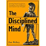 The Disciplined Mind: Develop Mental Toughness, Strengthen Your Willpower, and Control Your Thoughts. (Cognitive Development