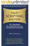 Sales Scripting Mastery: The 7-Step System for Consistently Delivering Successful Sales Presentations (The System Book 2)
