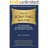 Sales Scripting Mastery: The 7-Step System for Consistently Delivering Successful Sales Presentations (The System Book 2…