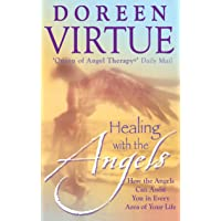 Healing With The Angels: How the Angels Can Assist You in Every Area of Your Life