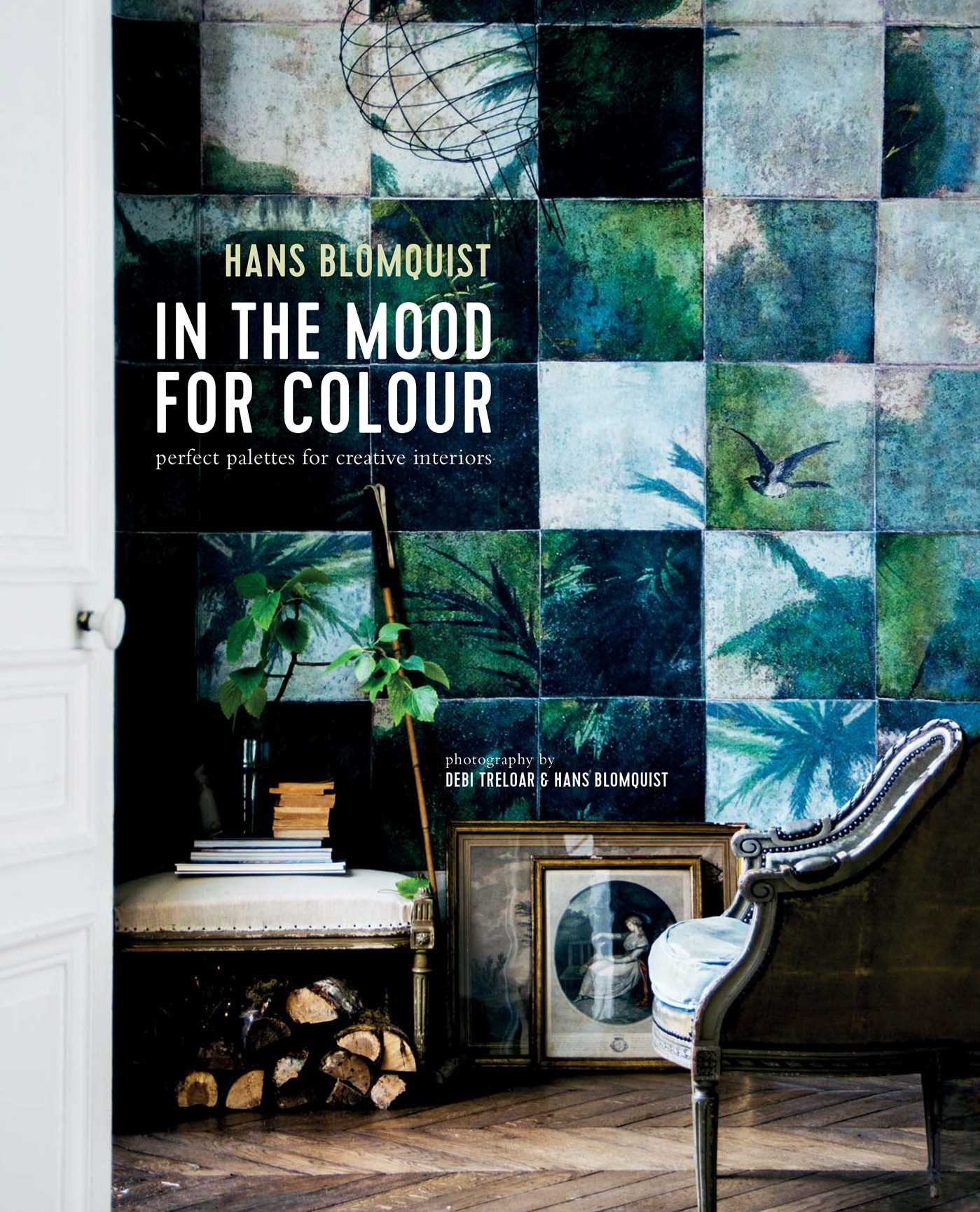 In the Mood for Colour: Perfect palettes for creative interiors:  Amazon.co.uk: Hans Blomquist: 9781849757553: Books