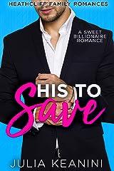 His to Save: A Sweet Billionaire Romance (Heathcliff Family Romances Book 1) Kindle Edition
