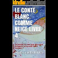 LE CONTE BLANC COMME NEIGE    LIVRE 4: ''Le temps, ce n'est que deux gros plongeons et le-voilà l'été à nouveau !'' (IL ETAIT UNE FOIS...) (French Edition)
