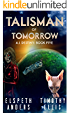 Talisman of Tomorrow (A.I. Destiny Book 5)
