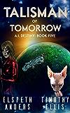 Talisman of Tomorrow (A.I. Destiny Book 5)